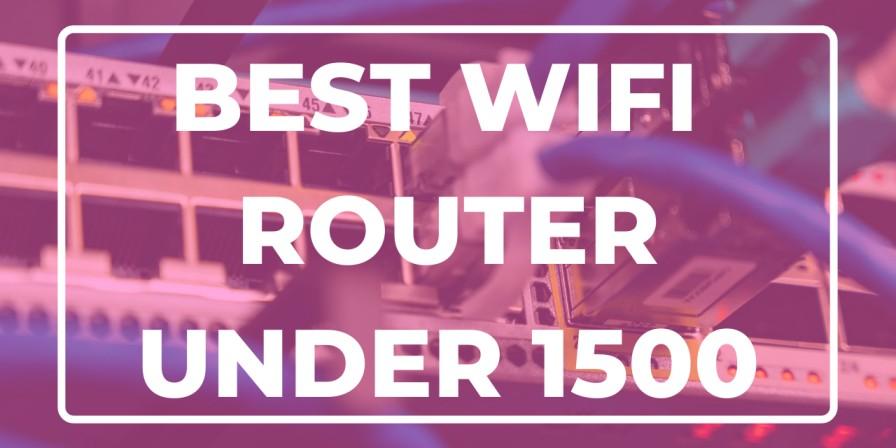 Best Wifi Router Under 1500